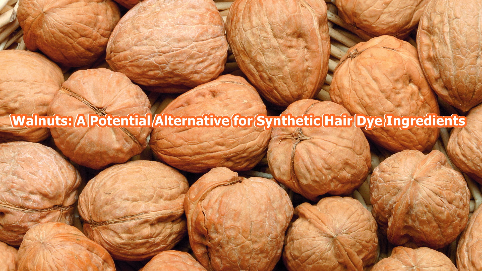 Walnuts: A Potential Alternative for Synthetic Hair Dye Ingredients