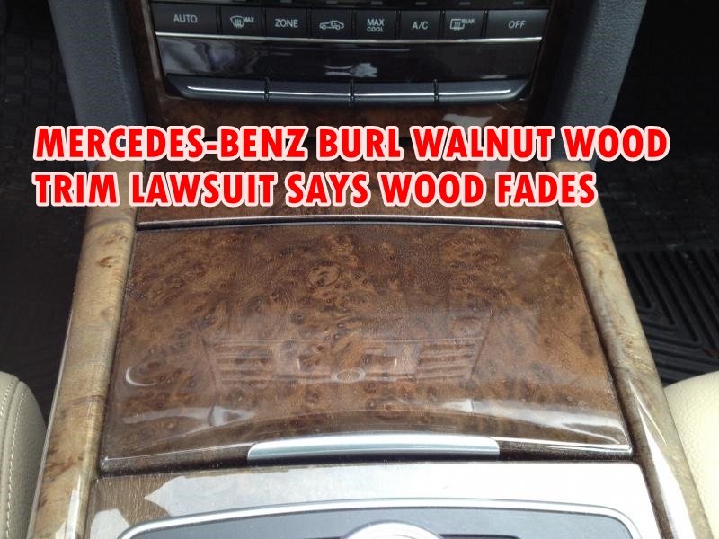 MERCEDES-BENZ BURL WALNUT WOOD TRIM LAWSUIT SAYS WOOD FADES